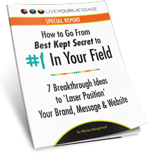 Live Your Message - How to Go From Best Kept Secret to #1 In Your Field