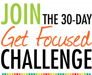 Join The 30 Day Get Focused Challenge