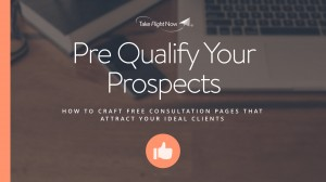 Pre-Qualify Your Prospects: How to Crate Free Consultation Pages that Attract Your Ideal Clients