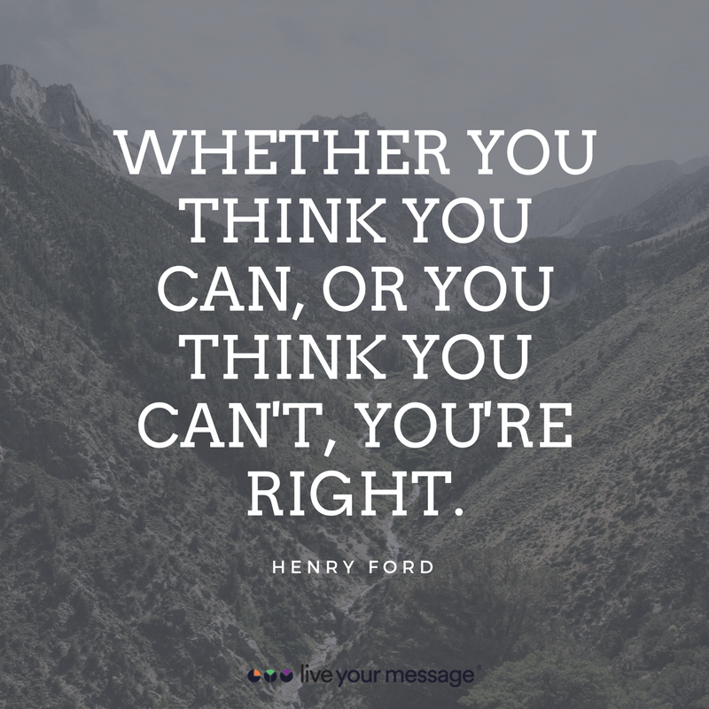 WHETHER YOU THINK YOU CAN, OR YOU THINK YOU CAN'T, YOU'RE RIGHT. (1)